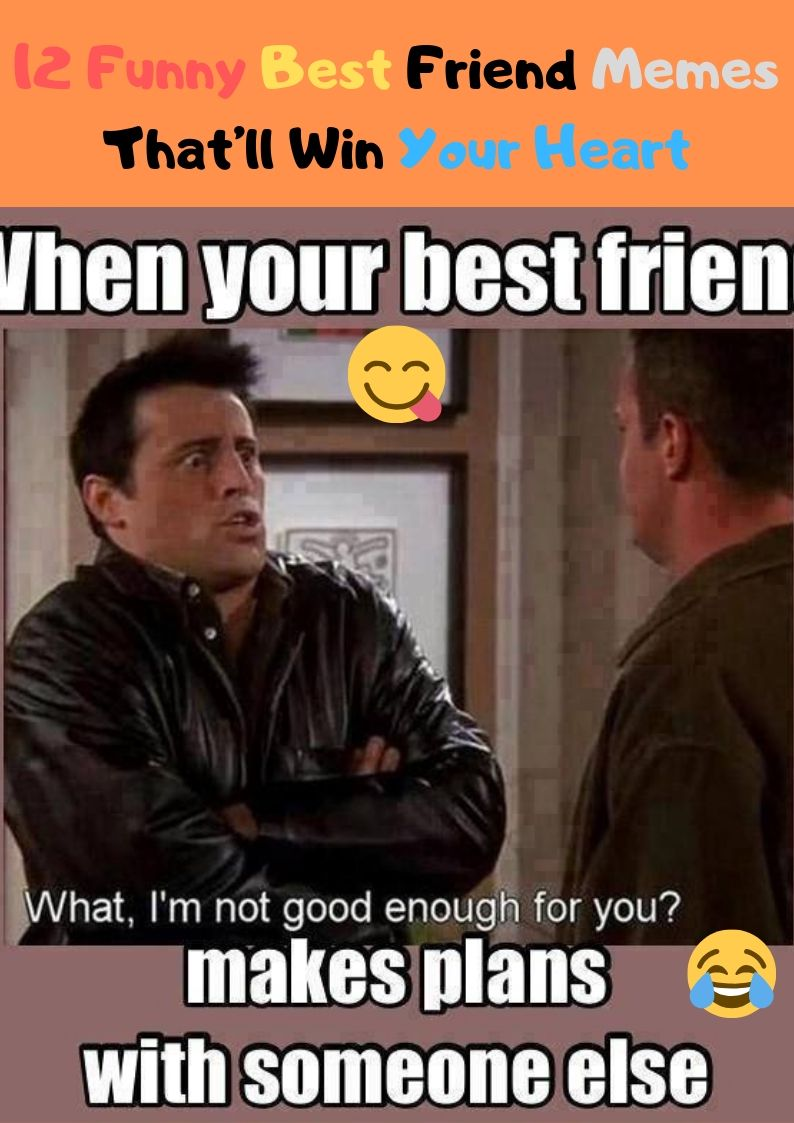 12 Funny Best Friend Memes That'll Win Your Heart. - Page ...